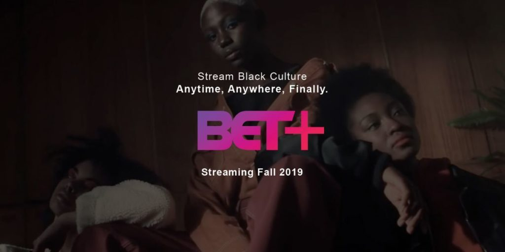 What The Hell Is BET Plus, Why Do We Need It And How Much Is This Gonna Cost Me?